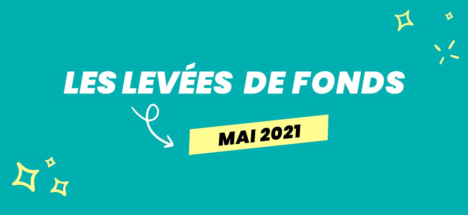 Les levées de fonds de mai 2021