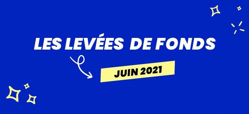 Les levées de fonds de juin 2021